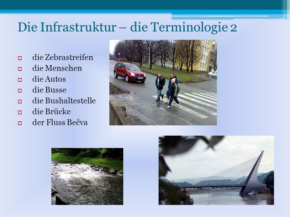Die Infrastruktur – die Terminologie 2 die Zebrastreifen die Menschen die Autos die Busse die Bushaltestelle die Brücke der Fluss Bečva