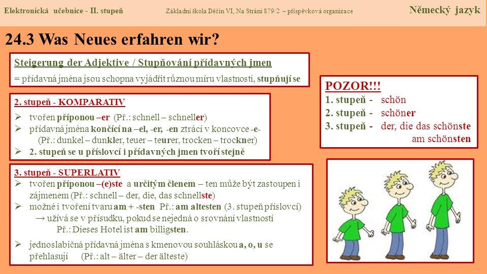 24.3 Was Neues erfahren wir? 3. stupeň - SUPERLATIV tvořen příponou –(e)ste a určitým členem – ten může být zastoupen i zájmenem (Př.: schnell – der,