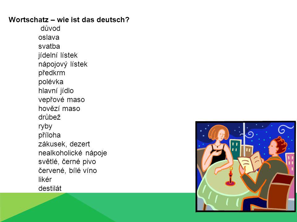 Wortschatz – wie ist das deutsch? důvod oslava svatba jídelní lístek nápojový lístek předkrm polévka hlavní jídlo vepřové maso hovězí maso drůbež ryby