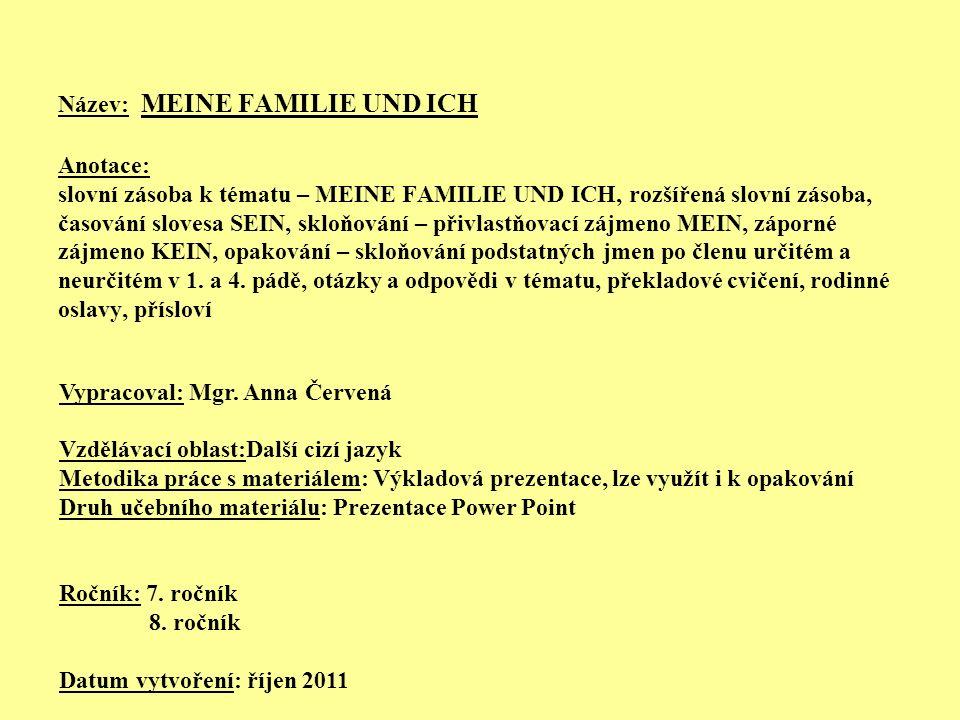 Název: MEINE FAMILIE UND ICH Anotace: slovní zásoba k tématu – MEINE FAMILIE UND ICH, rozšířená slovní zásoba, časování slovesa SEIN, skloňování – při