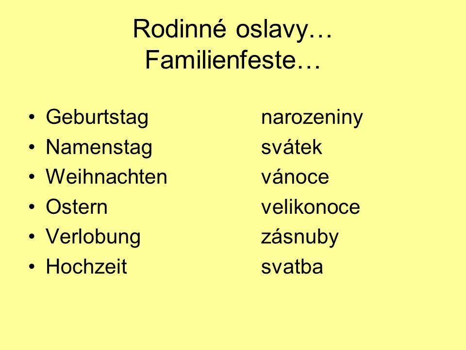 Rodinné oslavy… Familienfeste… Geburtstagnarozeniny Namenstagsvátek Weihnachtenvánoce Osternvelikonoce Verlobungzásnuby Hochzeitsvatba