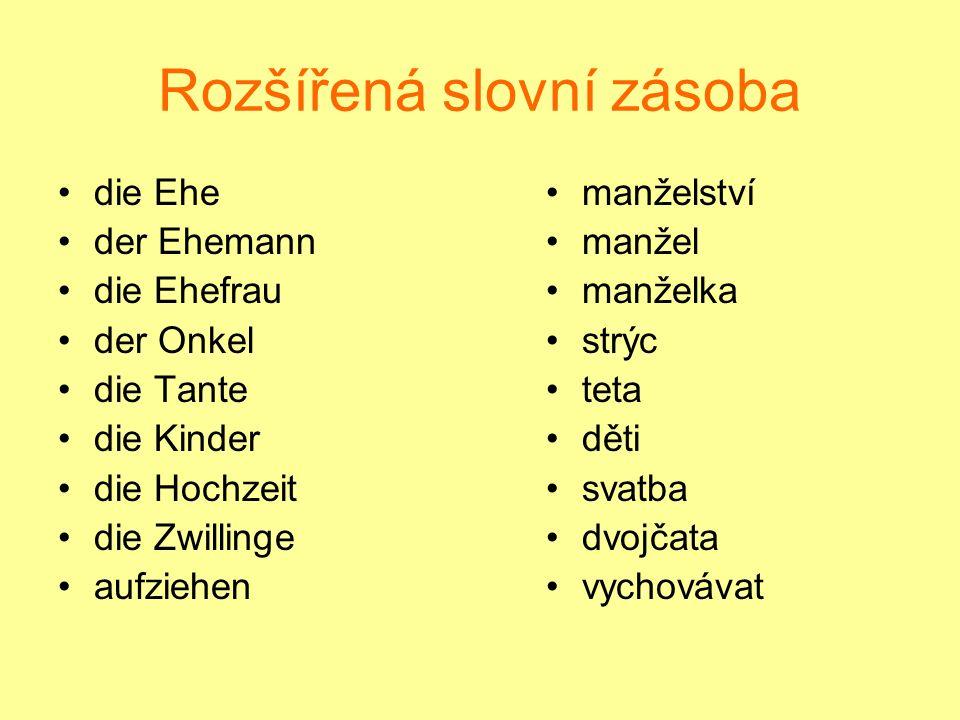 Rozšířená slovní zásoba die Ehe der Ehemann die Ehefrau der Onkel die Tante die Kinder die Hochzeit die Zwillinge aufziehen manželství manžel manželka