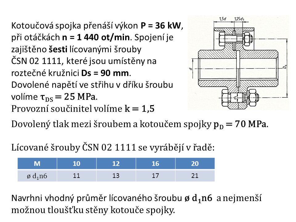 Kotoučová spojka přenáší výkon P = 36 kW, při otáčkách n = 1 440 ot/min. Spojení je zajištěno šesti lícovanými šrouby ČSN 02 1111, které jsou umístěny