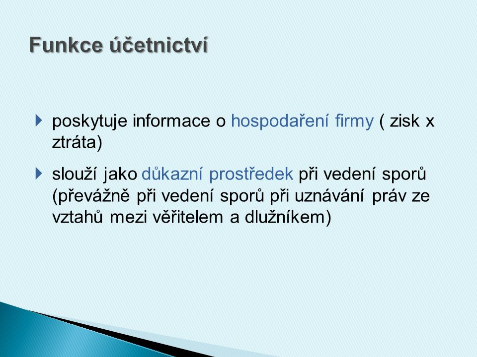  poskytuje informace o hospodaření firmy ( zisk x ztráta)  slouží jako důkazní prostředek při vedení sporů (převážně při vedení sporů při uznávání práv ze vztahů mezi věřitelem a dlužníkem)