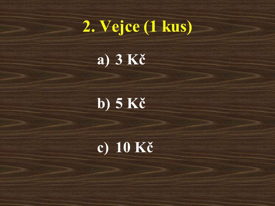 2. Vejce (1 kus) a)3 Kč b)5 Kč c)10 Kč