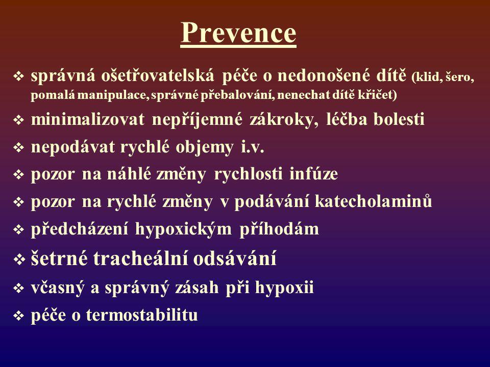 Prevence  správná ošetřovatelská péče o nedonošené dítě (klid, šero, pomalá manipulace, správné přebalování, nenechat dítě křičet)  minimalizovat ne