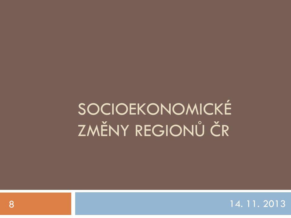 SOCIOEKONOMICKÉ ZMĚNY REGIONŮ ČR 14. 11. 2013 8