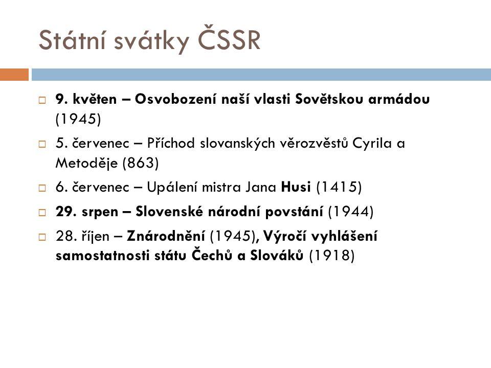 Státní svátky ČSSR  9. květen – Osvobození naší vlasti Sovětskou armádou (1945)  5. červenec – Příchod slovanských věrozvěstů Cyrila a Metoděje (863