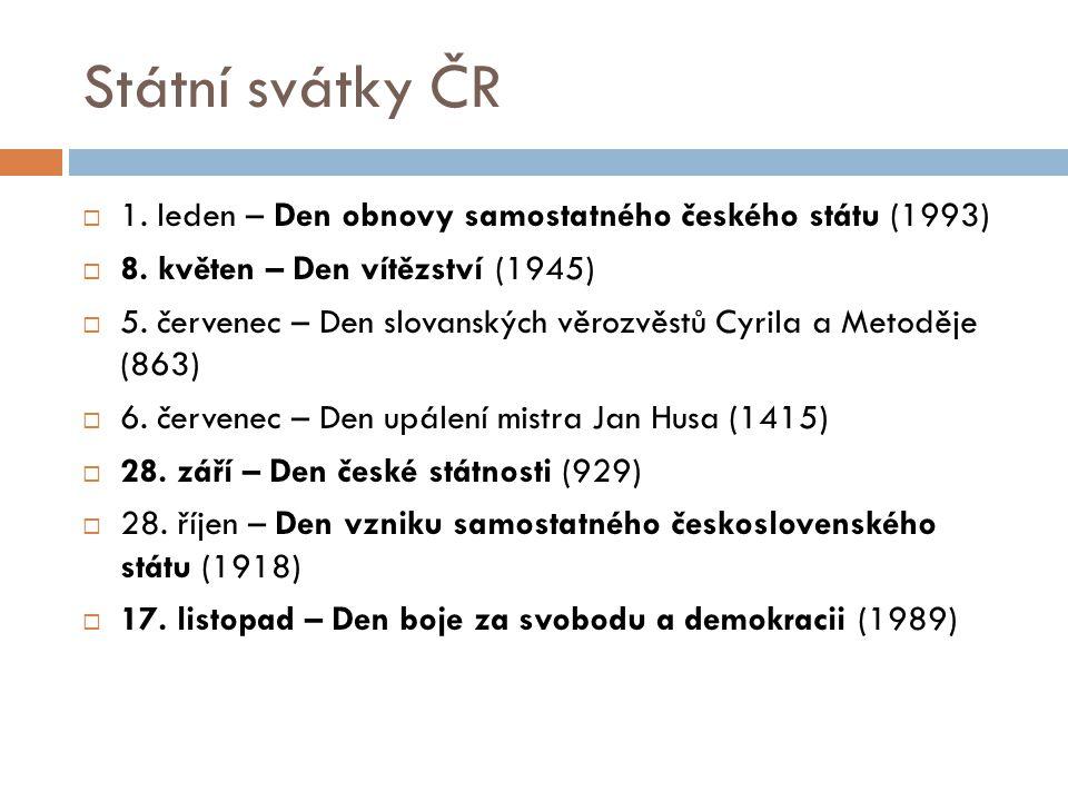 Státní svátky ČR  1. leden – Den obnovy samostatného českého státu (1993)  8. květen – Den vítězství (1945)  5. červenec – Den slovanských věrozvěs