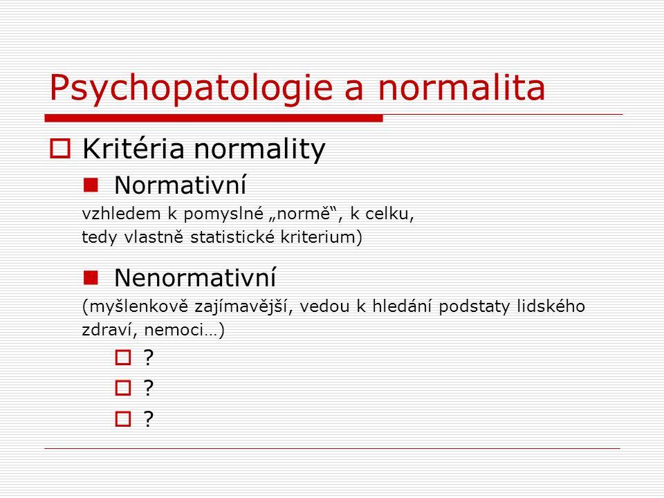 """Psychopatologie a normalita  Kritéria normality Normativní vzhledem k pomyslné """"normě"""", k celku, tedy vlastně statistické kriterium) Nenormativní (my"""