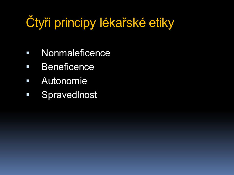 Čtyři principy lékařské etiky  Nonmaleficence  Beneficence  Autonomie  Spravedlnost