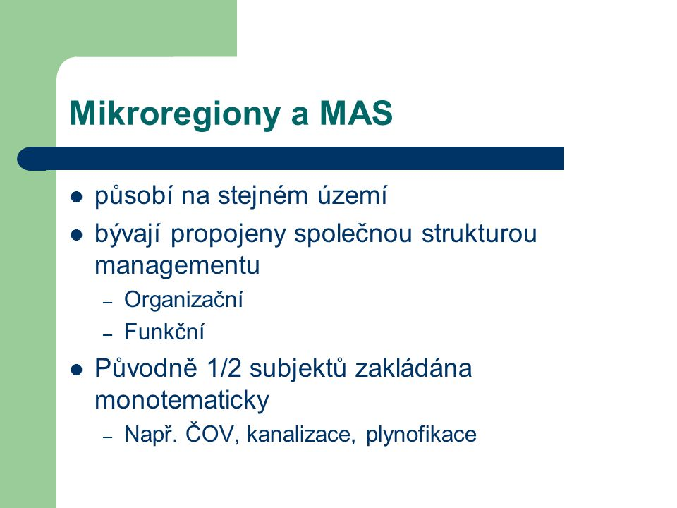 Mikroregiony a MAS působí na stejném území bývají propojeny společnou strukturou managementu – Organizační – Funkční Původně 1/2 subjektů zakládána monotematicky – Např.