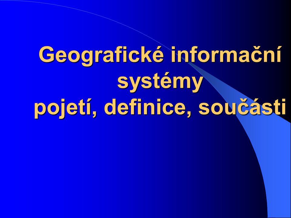 Geografické informační systémy pojetí, definice, součásti