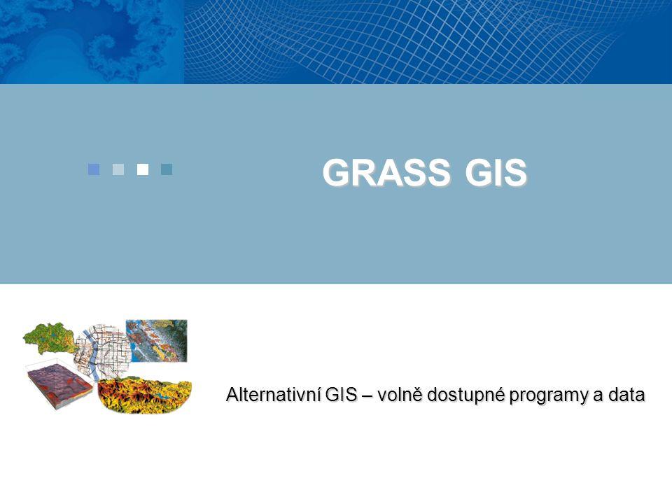 GRASS GIS Alternativní GIS – volně dostupné programy a data