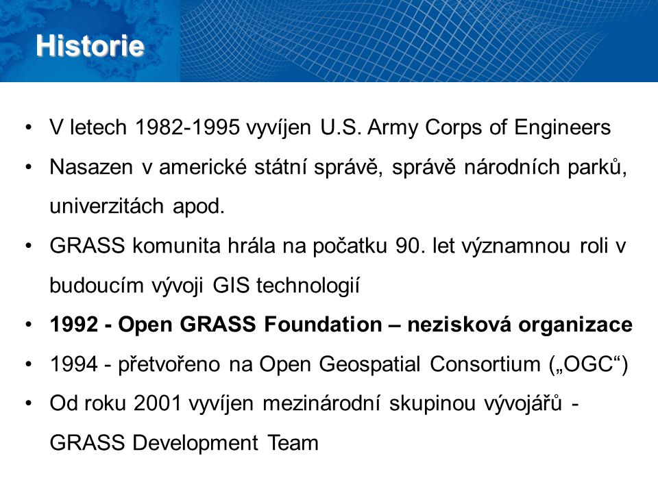 Historie V letech 1982-1995 vyvíjen U.S. Army Corps of Engineers Nasazen v americké státní správě, správě národních parků, univerzitách apod. GRASS ko