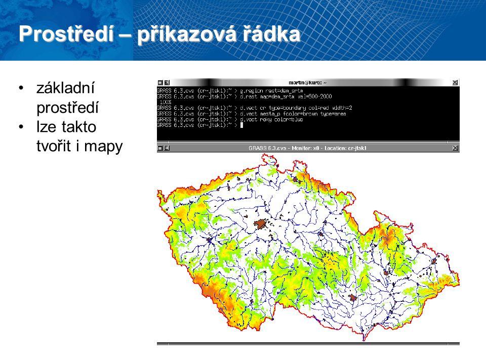 Prostředí – příkazová řádka základní prostředí lze takto tvořit i mapy
