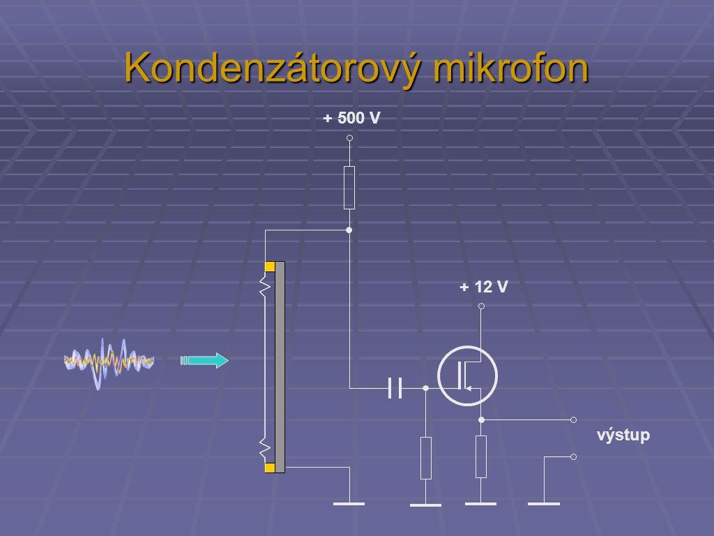 Kondenzátorový mikrofon  nevýhody:  potřeba dobře filtrovaného vysokého napětí  další – napájecí - napětí