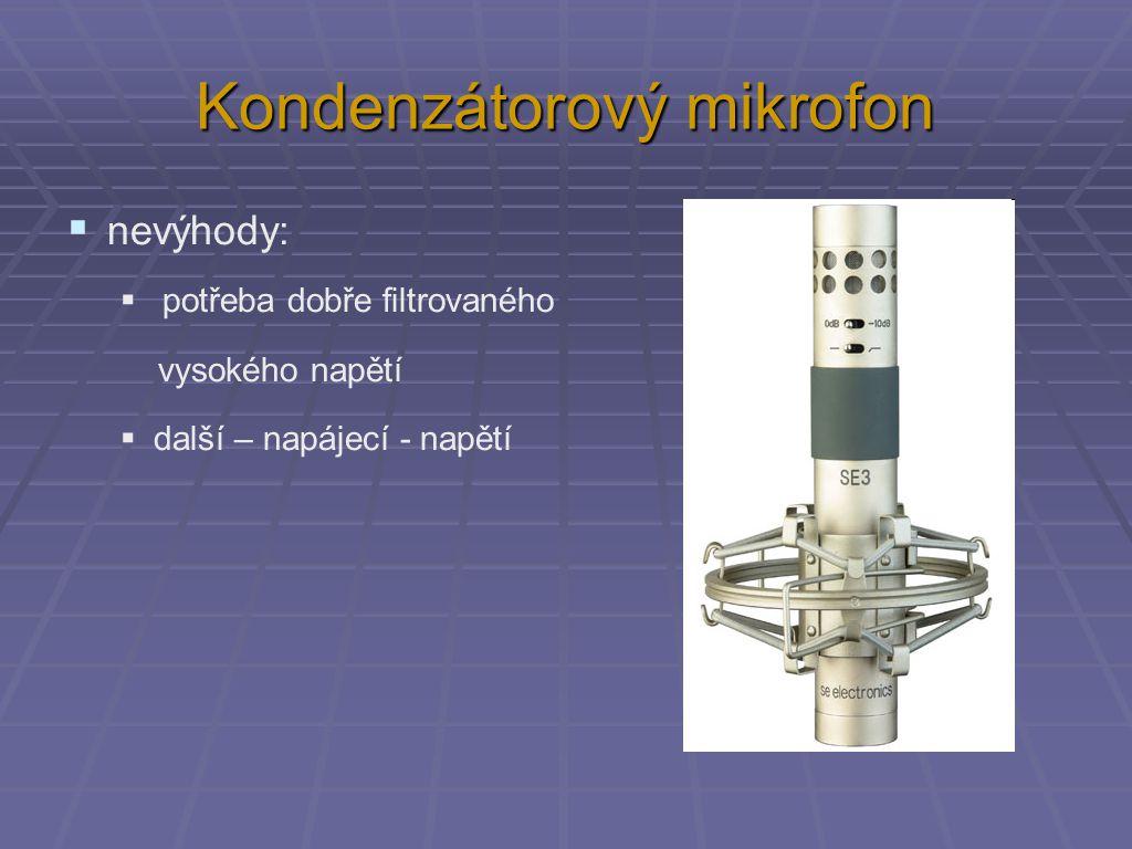 Elektretový mikrofon izolant + 3 V výstup tlakové změny pevná elektroda a elektret, který udržuje trvale malý náboj kovová membrána - mění kapacitu