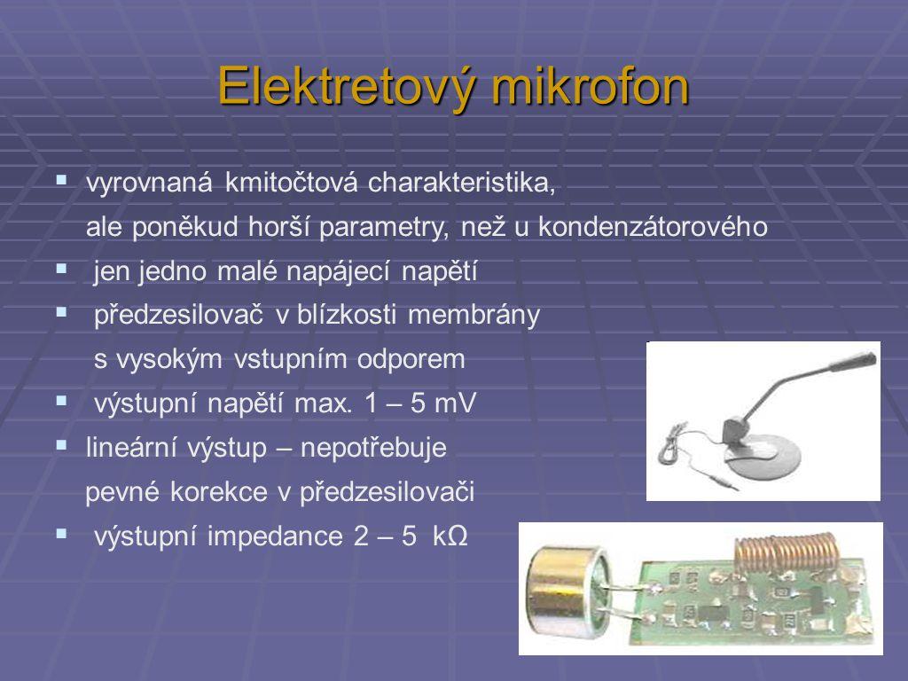 Elektretový mikrofon  vyrovnaná kmitočtová charakteristika, ale poněkud horší parametry, než u kondenzátorového  jen jedno malé napájecí napětí  př