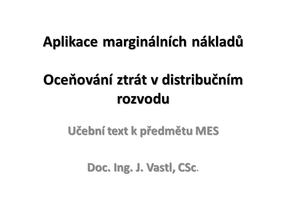 Aplikace marginálních nákladů Oceňování ztrát v distribučním rozvodu Učební text k předmětu MES Doc.