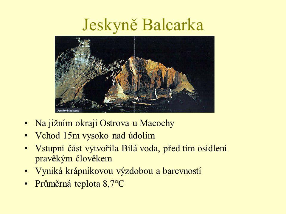 Jeskyně Balcarka Na jižním okraji Ostrova u Macochy Vchod 15m vysoko nad údolím Vstupní část vytvořila Bílá voda, před tím osídlení pravěkým člověkem