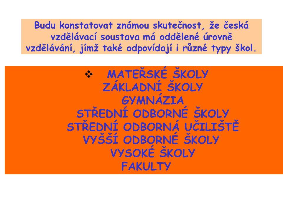 Budu konstatovat známou skutečnost, že česká vzdělávací soustava má oddělené úrovně vzdělávání, jímž také odpovídají i různé typy škol.  MATEŘSKÉ ŠKO