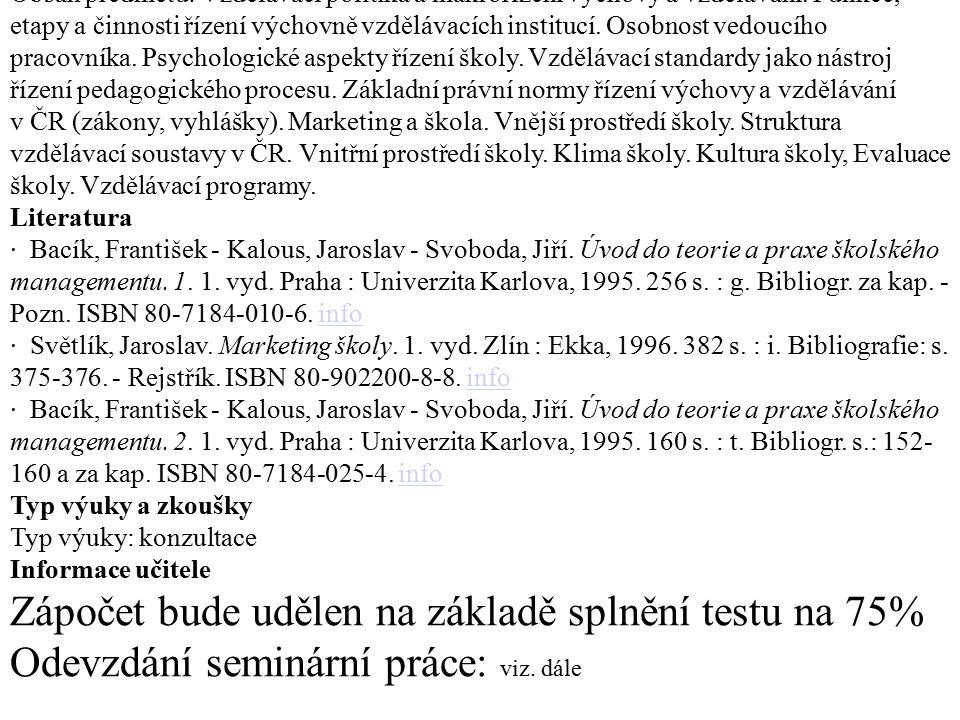 Osnova Obsah předmětu: Vzdělávací politika a makrořízení výchovy a vzdělávání. Funkce, etapy a činnosti řízení výchovně vzdělávacích institucí. Osobno