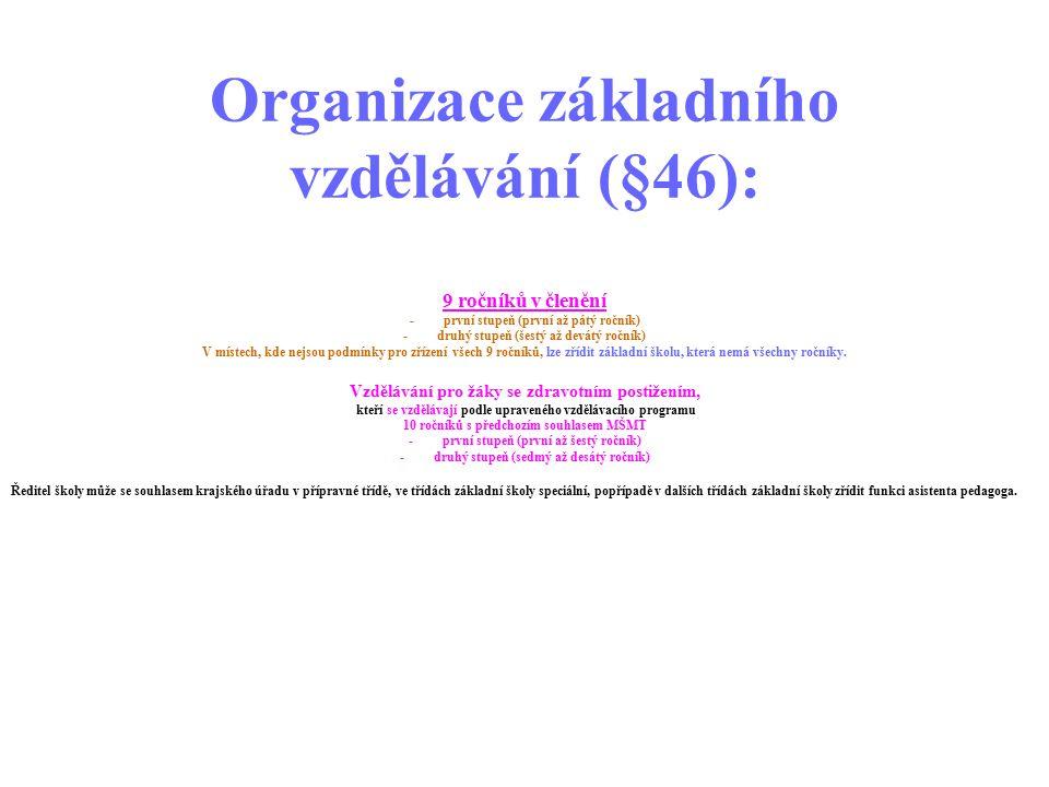 Organizace základního vzdělávání (§46): 9 ročníků v členění - první stupeň (první až pátý ročník) - druhý stupeň (šestý až devátý ročník) V místech, k