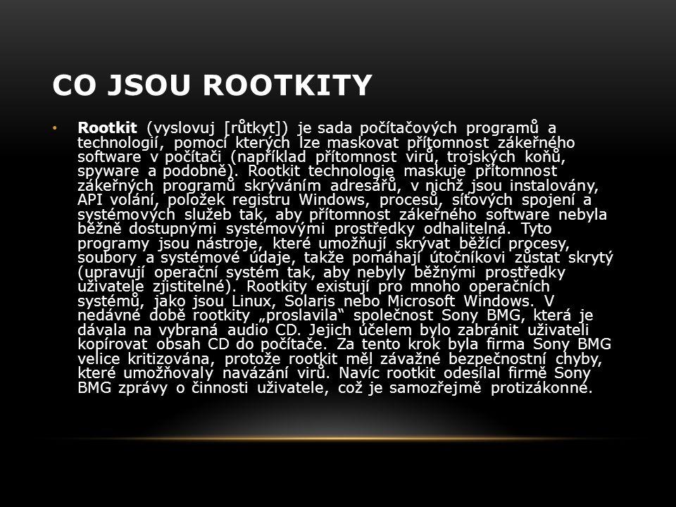 CO JSOU ROOTKITY Rootkit (vyslovuj [růtkyt]) je sada počítačových programů a technologií, pomocí kterých lze maskovat přítomnost zákeřného software v