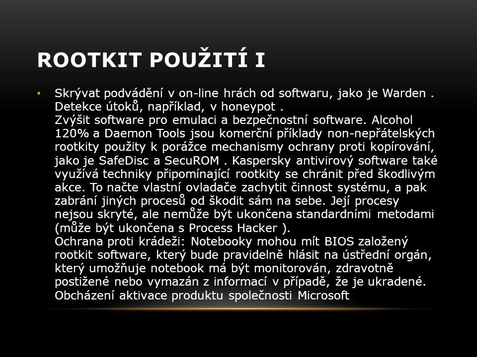 ROOTKIT POUŽITÍ I Skrývat podvádění v on-line hrách od softwaru, jako je Warden. Detekce útoků, například, v honeypot. Zvýšit software pro emulaci a b