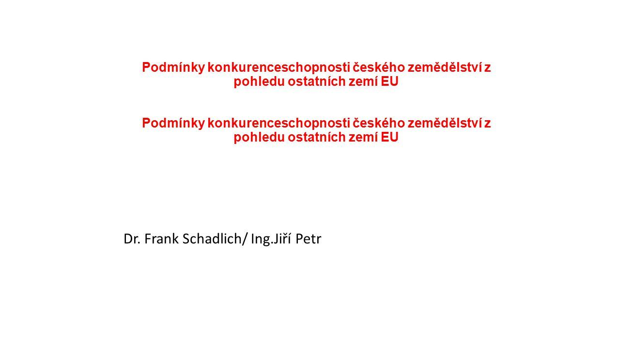 Podmínky konkurenceschopnosti českého zemědělství z pohledu ostatních zemí EU Dr. Frank Schadlich/ Ing.Jiří Petr