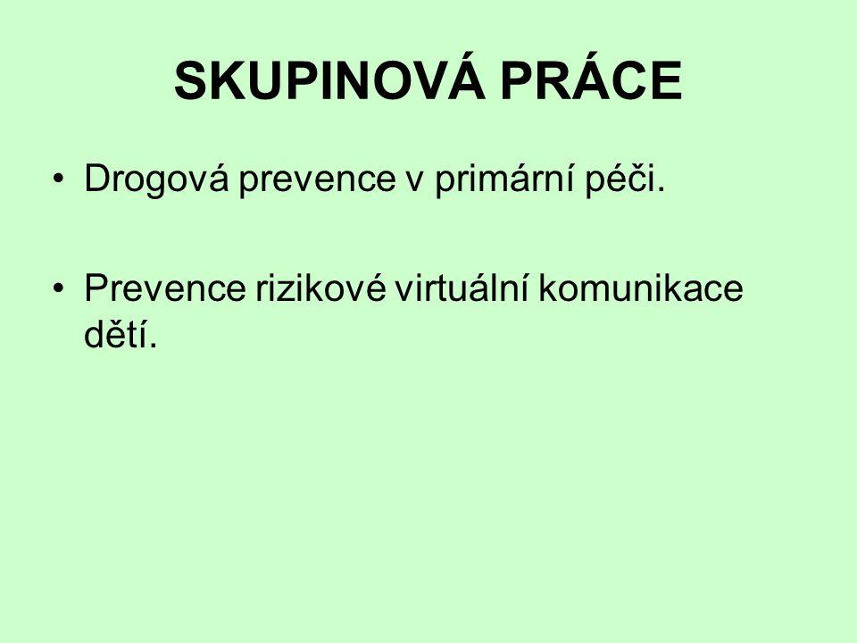 SKUPINOVÁ PRÁCE Drogová prevence v primární péči. Prevence rizikové virtuální komunikace dětí.