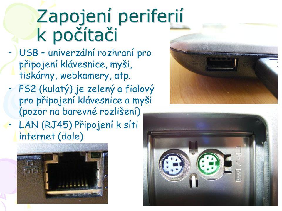 Zapojení periferií k počítači USB – univerzální rozhraní pro připojení klávesnice, myši, tiskárny, webkamery, atp. PS2 (kulatý) je zelený a fialový pr