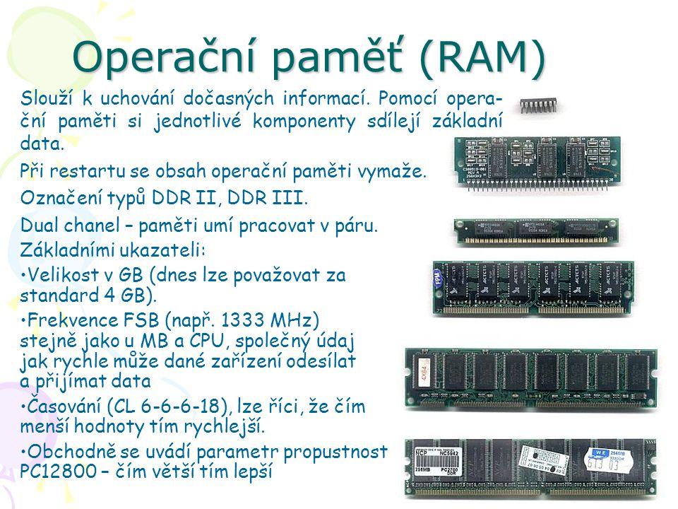 Operační paměť (RAM) Slouží k uchování dočasných informací. Pomocí opera- ční paměti si jednotlivé komponenty sdílejí základní data. Při restartu se o