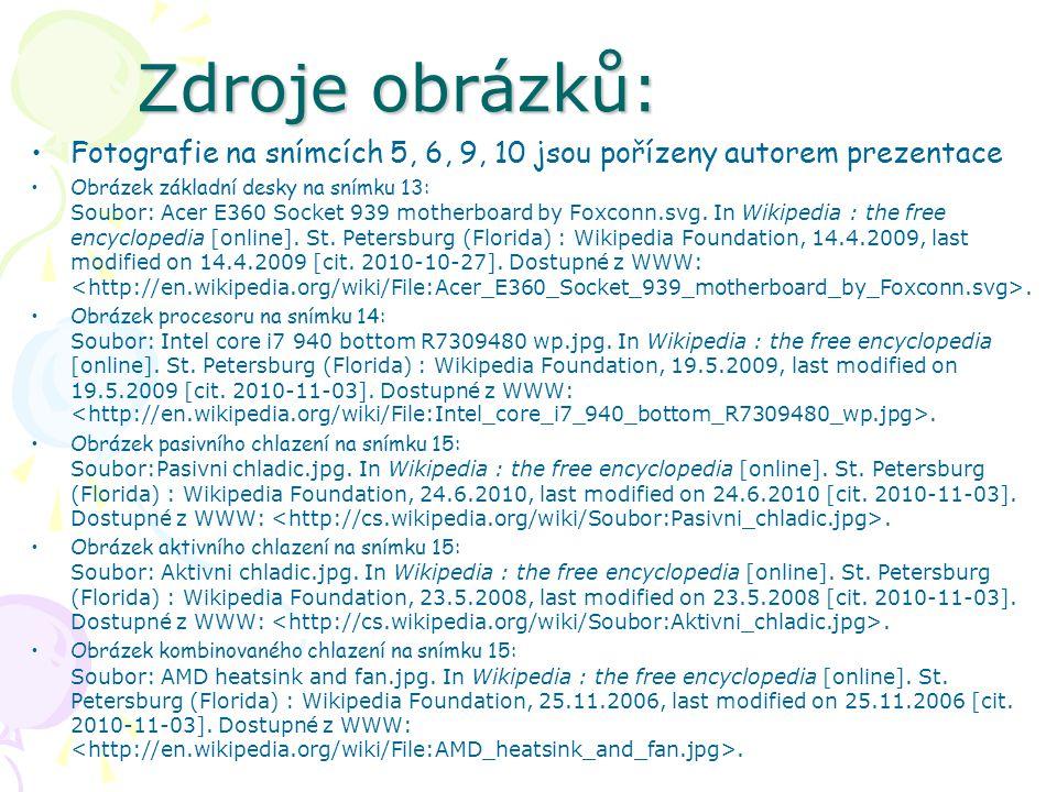 Zdroje obrázků: Fotografie na snímcích 5, 6, 9, 10 jsou pořízeny autorem prezentace Obrázek základní desky na snímku 13: Soubor: Acer E360 Socket 939