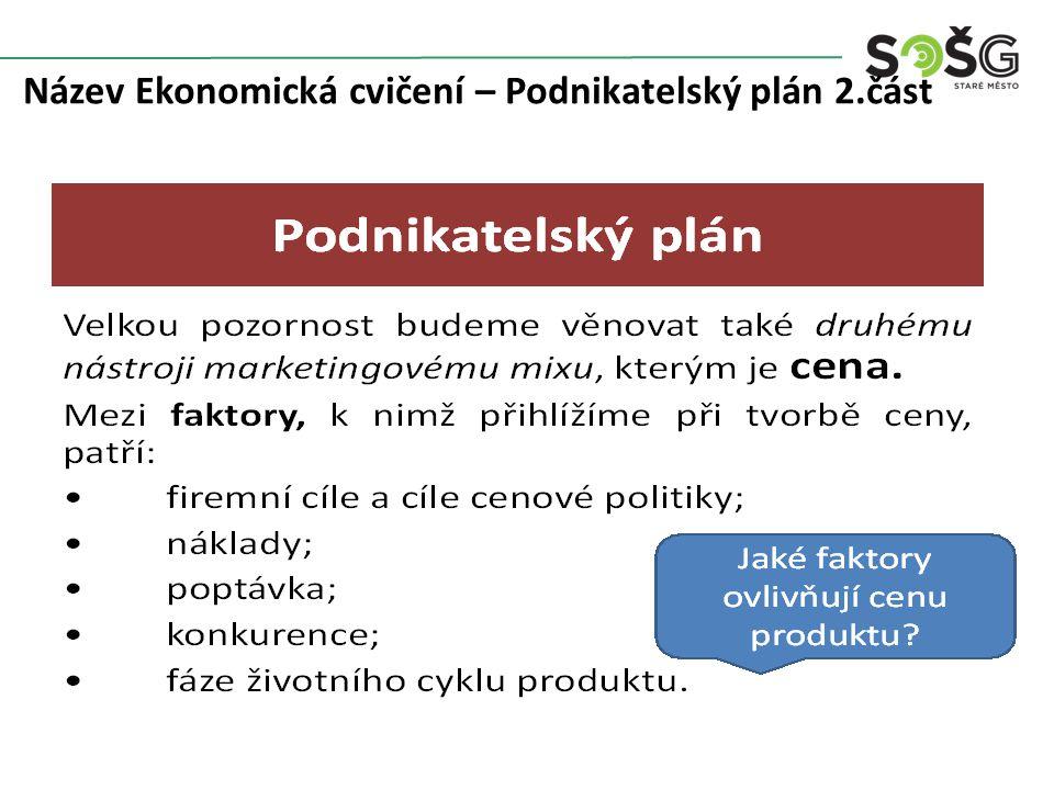 Název Ekonomická cvičení – Podnikatelská plán 2.část