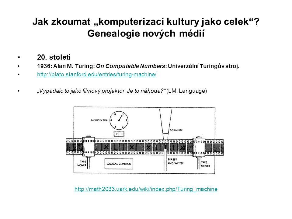 """Jak zkoumat """"komputerizaci kultury jako celek""""? Genealogie nových médií 20. století 1936: Alan M. Turing: On Computable Numbers: Univerzální Turingův"""