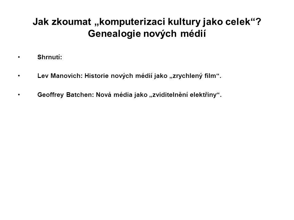"""Jak zkoumat """"komputerizaci kultury jako celek""""? Genealogie nových médií Shrnutí: Lev Manovich: Historie nových médií jako """"zrychlený film"""". Geoffrey B"""