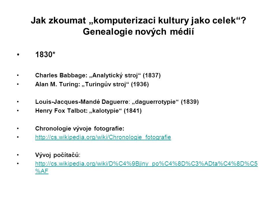 """Jak zkoumat """"komputerizaci kultury jako celek""""? Genealogie nových médií 1830* Charles Babbage: """"Analytický stroj"""" (1837) Alan M. Turing: """"Turingův str"""