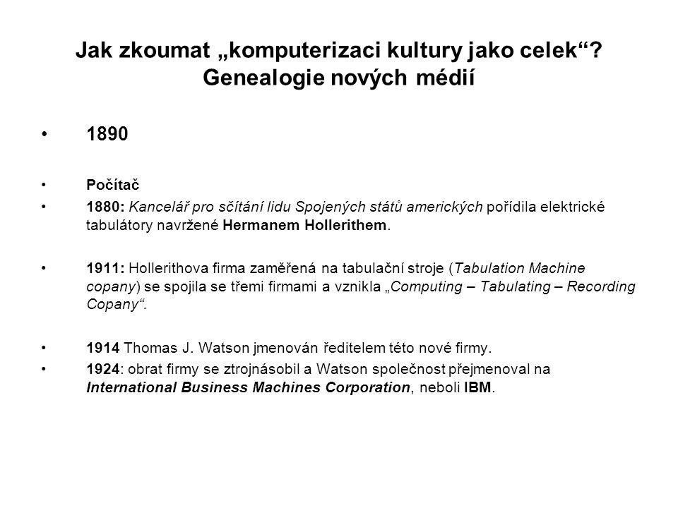"""Jak zkoumat """"komputerizaci kultury jako celek""""? Genealogie nových médií 1890 Počítač 1880: Kancelář pro sčítání lidu Spojených států amerických pořídi"""