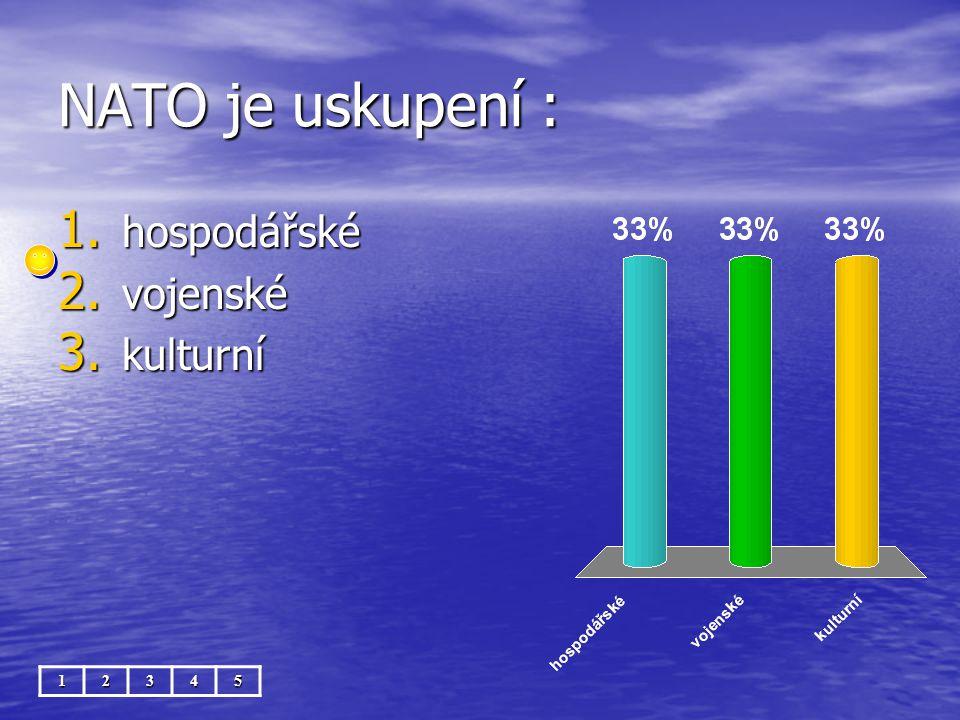 NATO je uskupení : 12345 1. hospodářské 2. vojenské 3. kulturní