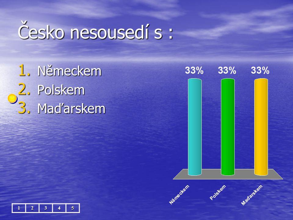 Česko nesousedí s : 12345 1. Německem 2. Polskem 3. Maďarskem