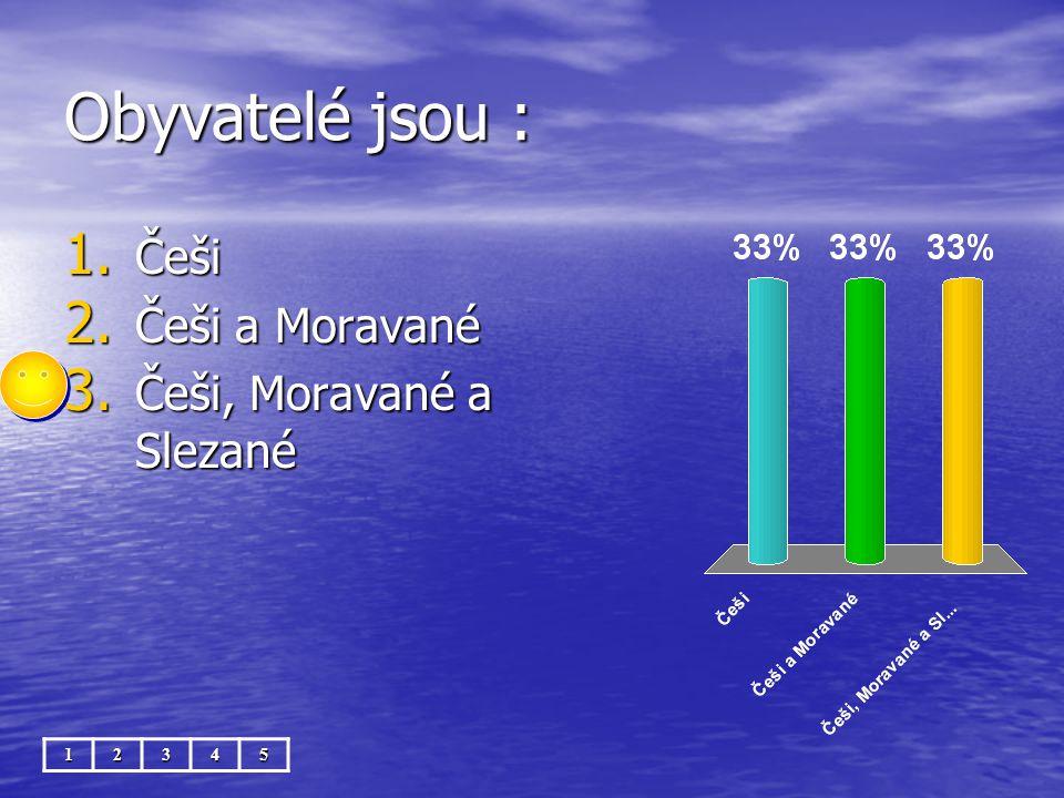 Obyvatelé jsou : 1. Češi 2. Češi a Moravané 3. Češi, Moravané a Slezané 12345
