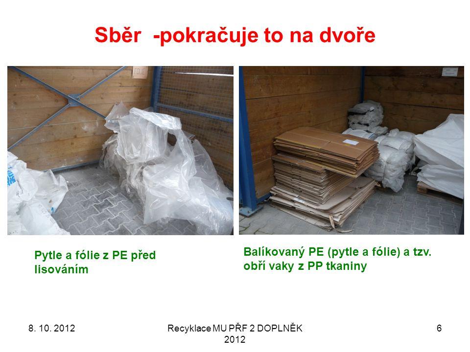 Sběr -pokračuje to na dvoře Recyklace MU PŘF 2 DOPLNĚK 2012 6 Balíkovaný PE (pytle a fólie) a tzv.