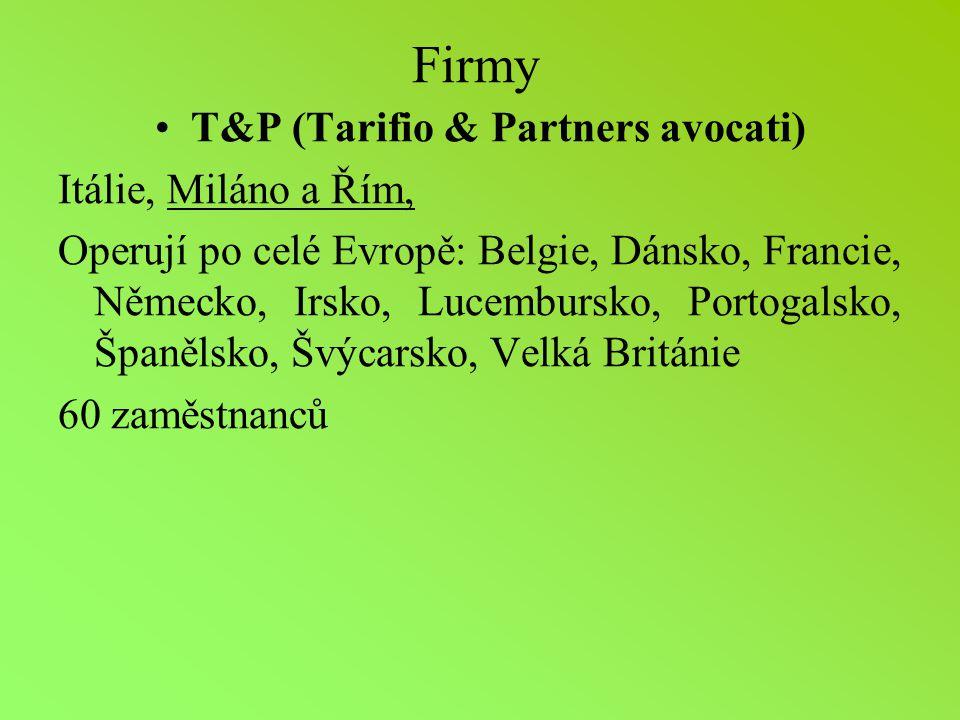 Firmy T&P (Tarifio & Partners avocati) Itálie, Miláno a Řím, Operují po celé Evropě: Belgie, Dánsko, Francie, Německo, Irsko, Lucembursko, Portogalsko, Španělsko, Švýcarsko, Velká Británie 60 zaměstnanců