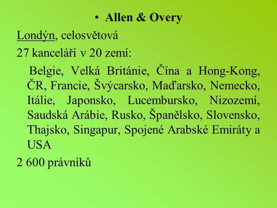Allen & Overy Londýn, celosvětová 27 kanceláří v 20 zemí: Belgie, Velká Británie, Čína a Hong-Kong, ČR, Francie, Švýcarsko, Maďarsko, Nemecko, Itálie, Japonsko, Lucembursko, Nizozemí, Saudská Arábie, Rusko, Španělsko, Slovensko, Thajsko, Singapur, Spojené Arabské Emiráty a USA 2 600 právníků