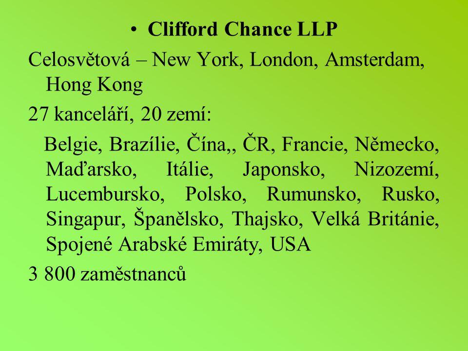 Clifford Chance LLP Celosvětová – New York, London, Amsterdam, Hong Kong 27 kanceláří, 20 zemí: Belgie, Brazílie, Čína,, ČR, Francie, Německo, Maďarsko, Itálie, Japonsko, Nizozemí, Lucembursko, Polsko, Rumunsko, Rusko, Singapur, Španělsko, Thajsko, Velká Británie, Spojené Arabské Emiráty, USA 3 800 zaměstnanců