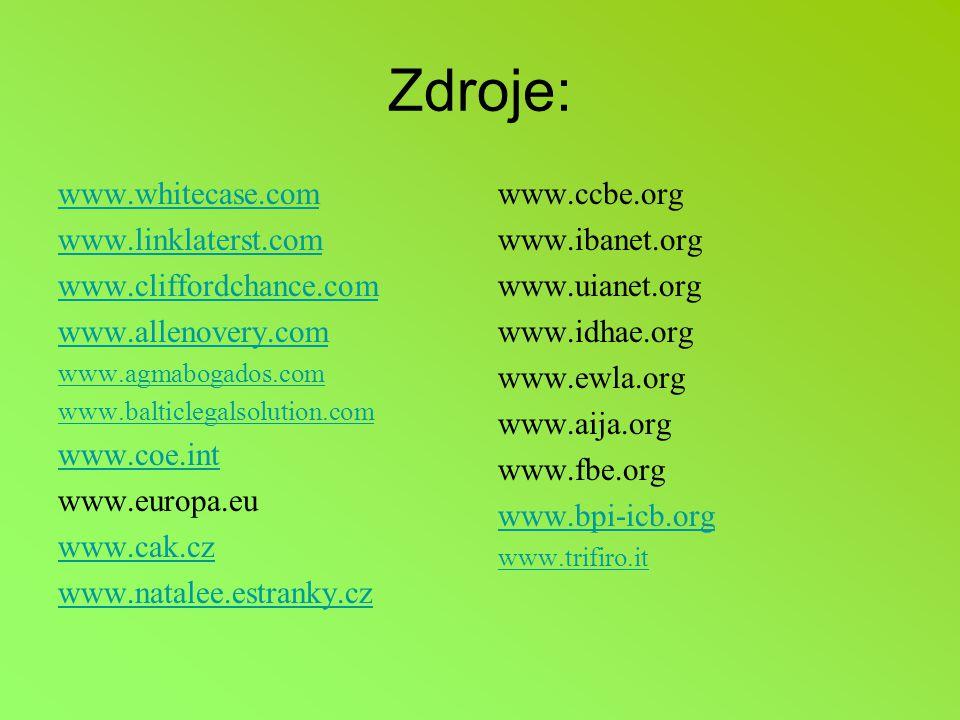 Zdroje: www.whitecase.com www.linklaterst.com www.cliffordchance.com www.allenovery.com www.agmabogados.com www.balticlegalsolution.com www.coe.int www.europa.eu www.cak.cz www.natalee.estranky.cz www.ccbe.org www.ibanet.org www.uianet.org www.idhae.org www.ewla.org www.aija.org www.fbe.org www.bpi-icb.org www.trifiro.it