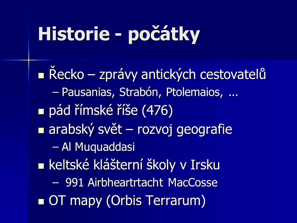 Historie - počátky Řecko – zprávy antických cestovatelů Řecko – zprávy antických cestovatelů –Pausanias, Strabón, Ptolemaios,... pád římské říše (476)