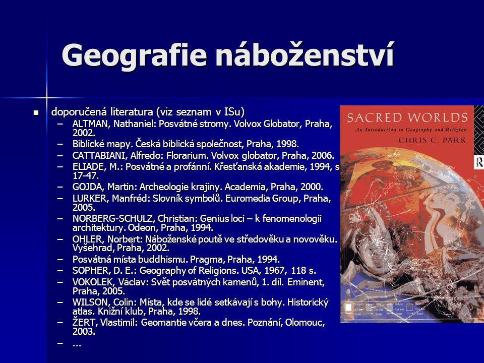 Geografie náboženství doporučená literatura (viz seznam v ISu) doporučená literatura (viz seznam v ISu) –ALTMAN, Nathaniel: Posvátné stromy. Volvox Gl